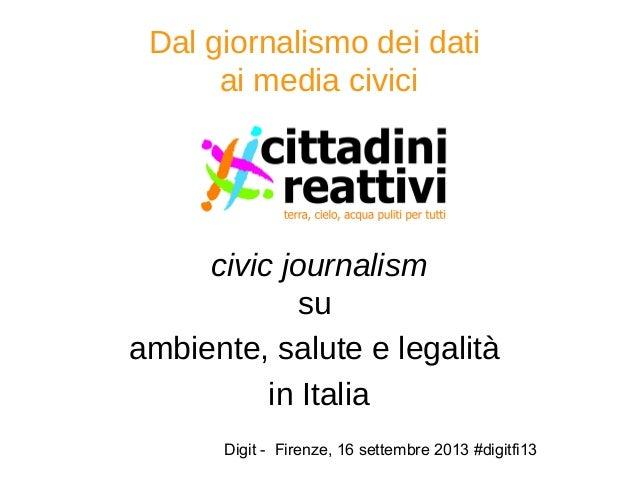 Digit - Firenze, 16 settembre 2013 #digitfi13 Dal giornalismo dei dati ai media civici civic journalism su ambiente, salut...