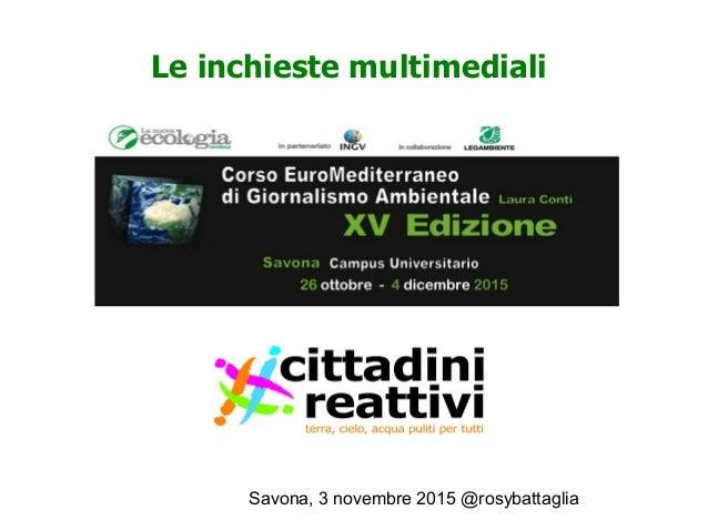 Savona, 3 novembre 2015 @rosybattaglia Le inchieste multimediali