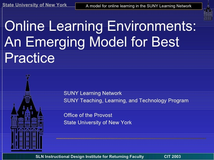 Online Learning Environments: An Emerging Model for Best Practice SUNY Learning Network SUNY Teaching, Learning, and Techn...