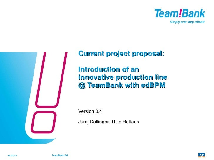 Current project  proposal : Introduction  of an  innovative production line  @ TeamBank with edBPM Version 0.4 Juraj Dolli...