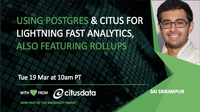 Live Demo of Using Postgres and Citus for Lightning Fast Analytics, also featuring Rollups | March 2019 WITH FROM Thu 27 F...