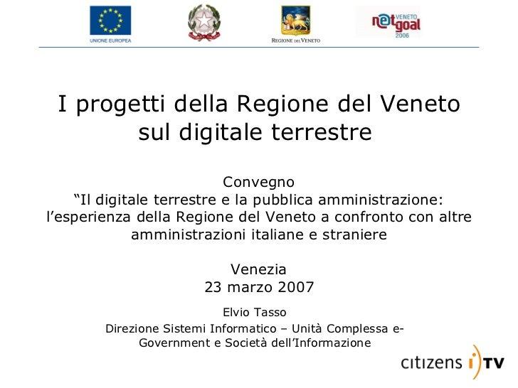 """I progetti della Regione del Veneto sul digitale terrestre  Convegno """"Il digitale terrestre e la pubblica amministrazione:..."""