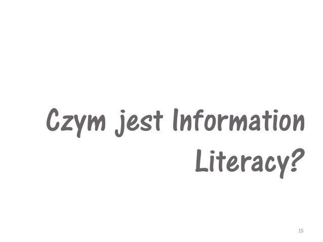 Czym jest Information Literacy? 15