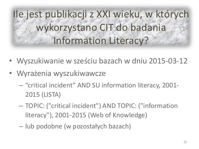 Ile jest publikacji z XXI wieku, w których wykorzystano CIT do badania Information Literacy? • Wyszukiwanie w sześciu baza...