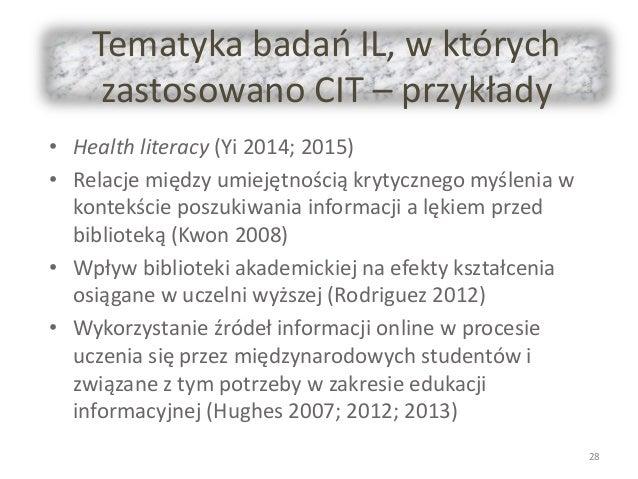 Tematyka badań IL, w których zastosowano CIT – przykłady • Health literacy (Yi 2014; 2015) • Relacje między umiejętnością ...