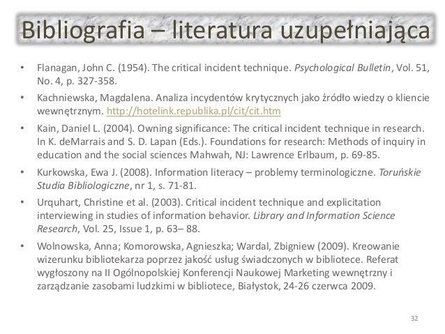 Bibliografia – literatura uzupełniająca • Flanagan, John C. (1954). The critical incident technique. Psychological Bulleti...