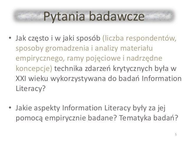Pytania badawcze • Jak często i w jaki sposób (liczba respondentów, sposoby gromadzenia i analizy materiału empirycznego, ...