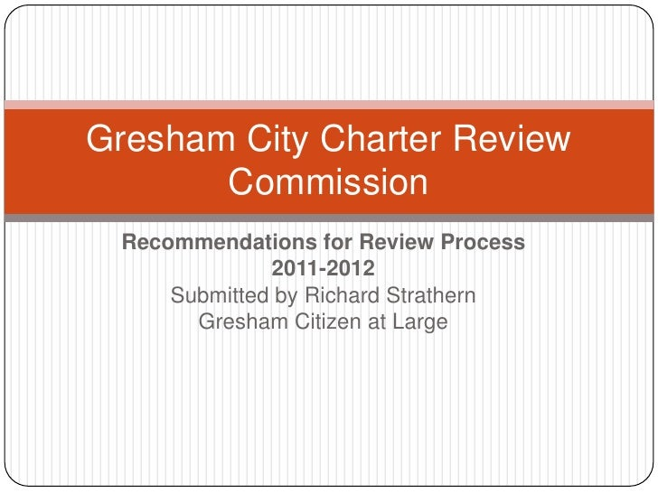 Recommendations for Review Process<br />2011-2012<br />Submitted by Richard Strathern<br />Gresham Citizen at Large<br />G...