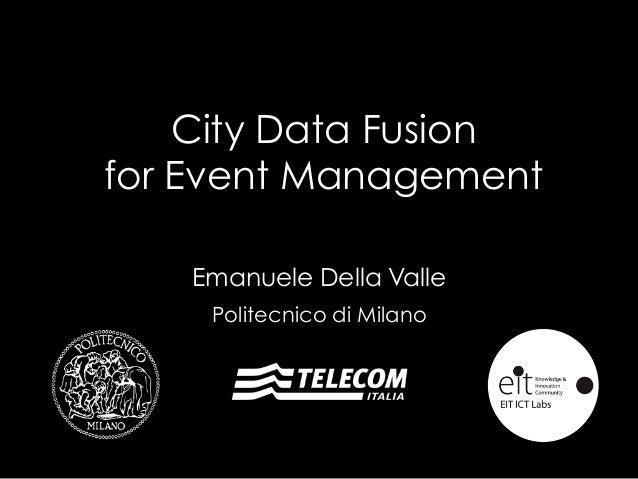 City Data Fusion  for Event Management  Emanuele Della Valle  Politecnico di Milano