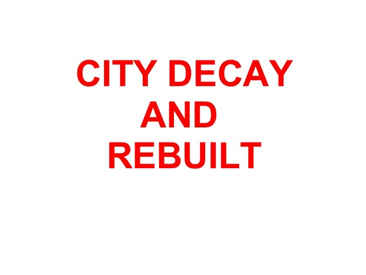 CITY DECAY AND  REBUILT