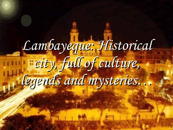 Lambayeque: Historical city, full of culture, legends and mysteries…