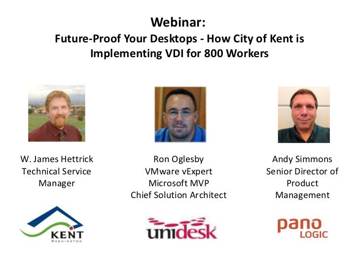 Webinar:  Future-Proof Your Desktops - How City of Kent is Implementing VDI for 800 Workers W. James Hettrick Technical Se...