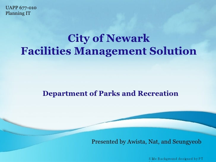 City of Newark Facilities Management Solution Department of Parks and Recreation Presented by Awista, Nat, and Seungyeob S...