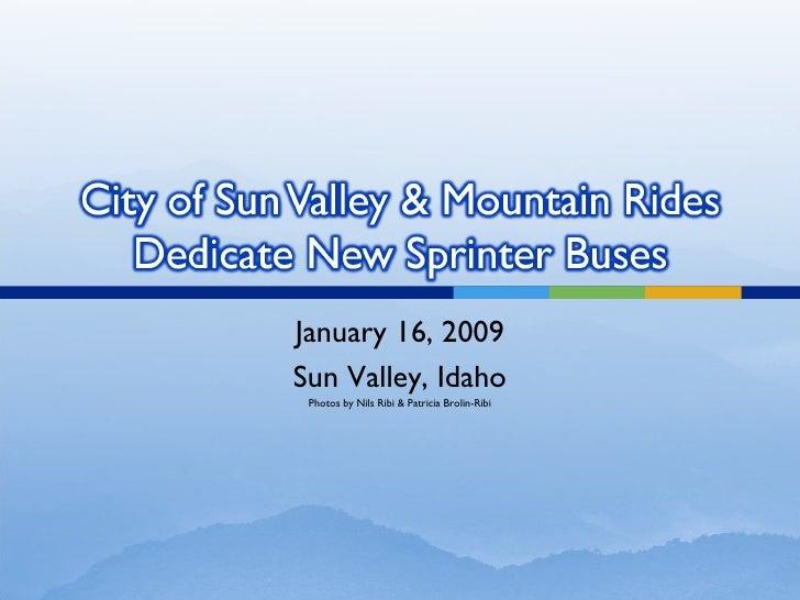 January 16, 2009 Sun Valley, Idaho Photos by Nils Ribi & Patricia Brolin-Ribi