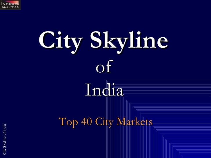 City Skyline   of  India   Top 40 City Markets