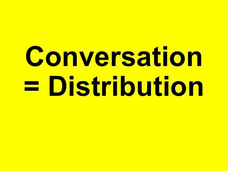 Conversation = Distribution