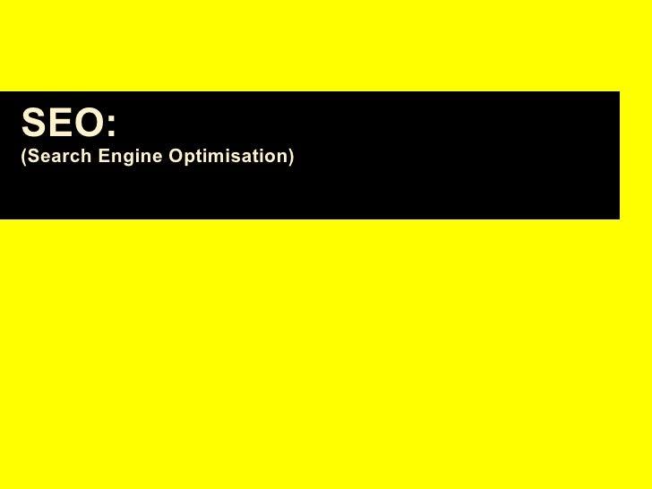 SEO:   (Search Engine Optimisation)