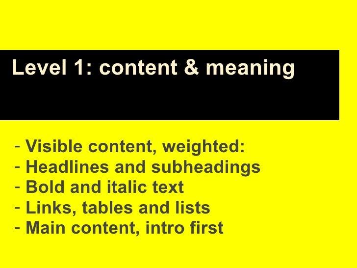 <ul><li>Visible content, weighted: </li></ul><ul><li>Headlines and subheadings </li></ul><ul><li>Bold and italic text </li...