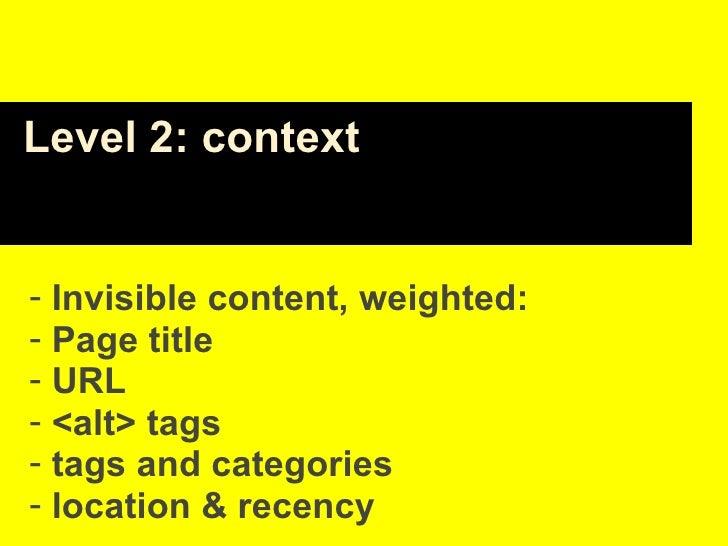 <ul><li>Invisible content, weighted: </li></ul><ul><li>Page title </li></ul><ul><li>URL </li></ul><ul><li><alt> tags </li>...