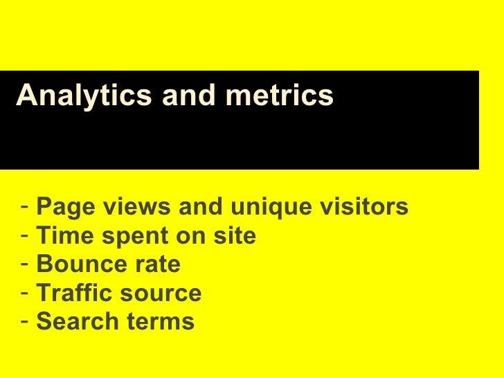 <ul><li>Page views and unique visitors </li></ul><ul><li>Time spent on site </li></ul><ul><li>Bounce rate </li></ul><ul><l...