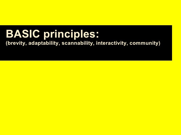 BASIC principles:   (brevity, adaptability, scannability, interactivity, community)