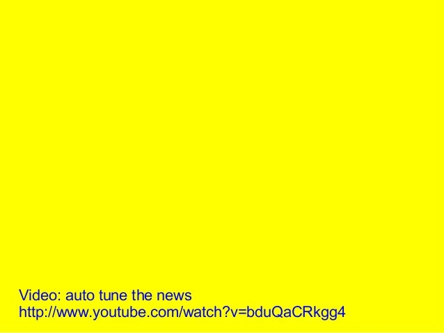 Video: auto tune the news http://www.youtube.com/watch?v=bduQaCRkgg4