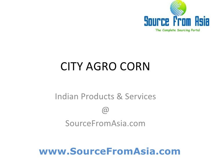 CITY AGRO CORN <br />Indian Products & Services<br />@<br />SourceFromAsia.com<br />