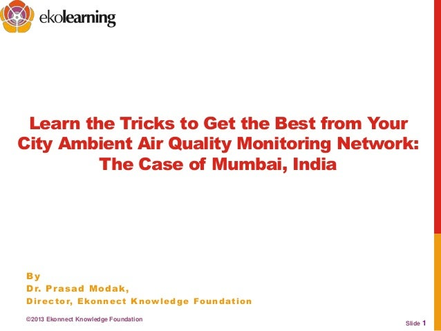 Slide 1Learn the Tricks to Get the Best from YourCity Ambient Air Quality Monitoring Network:The Case of Mumbai, IndiaByDr...