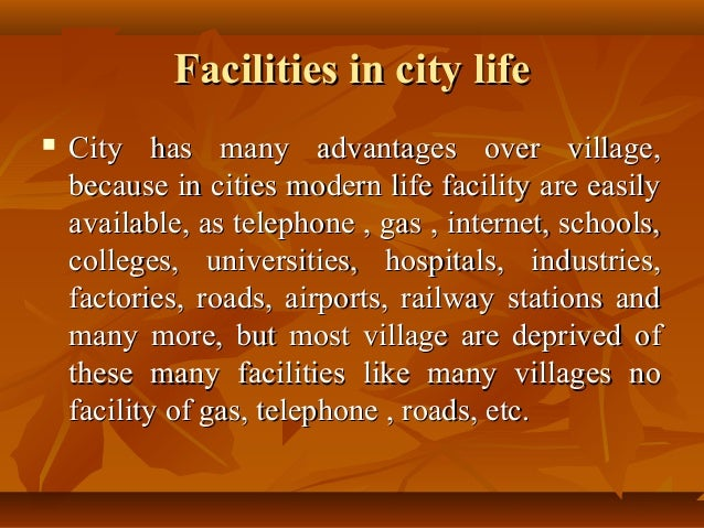 disadvantages of living in a city essay Essay on advantages and disadvantages of the city are as follows: advantages or merits of city: (1) the city offers opportunities and facilities for making full use of one's abilities and talents (2) it can make life joyful and comfortable major service agencies are centralised in the city to.