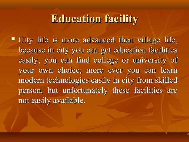 difference in city and village life  education facilityeducation facility  city
