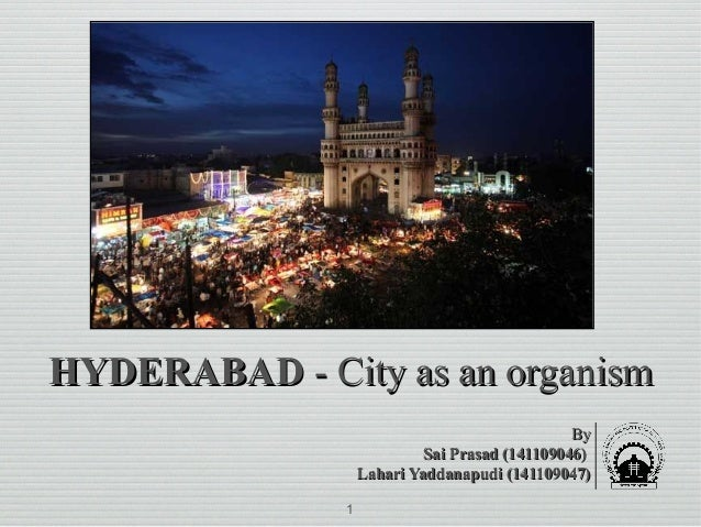 HYDERABADHYDERABAD - City as an organism- City as an organism ByBy Sai Prasad (141109046)Sai Prasad (141109046) Lahari Yad...