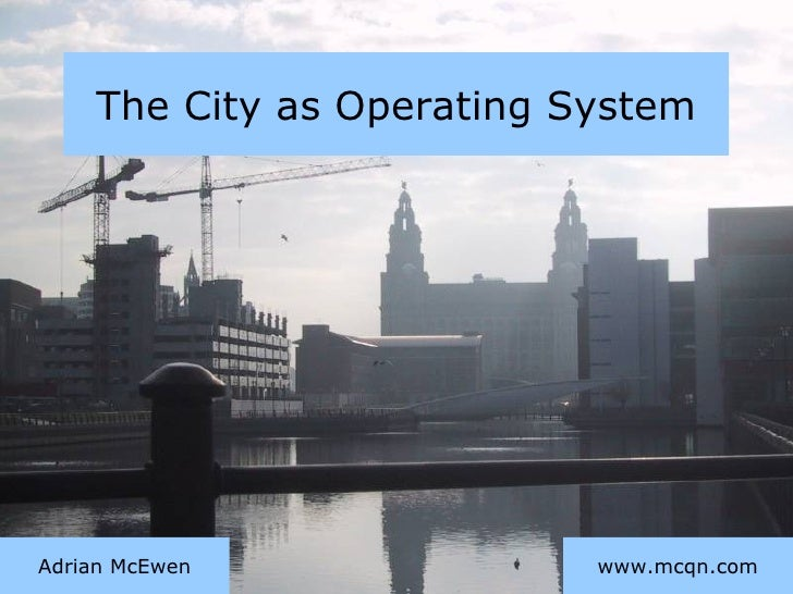 The City as Operating System www.mcqn.com Adrian McEwen