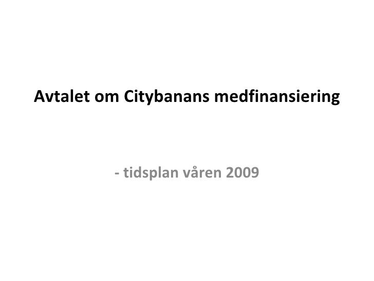 Avtalet om Citybanans medfinansiering  - tidsplan våren 2009