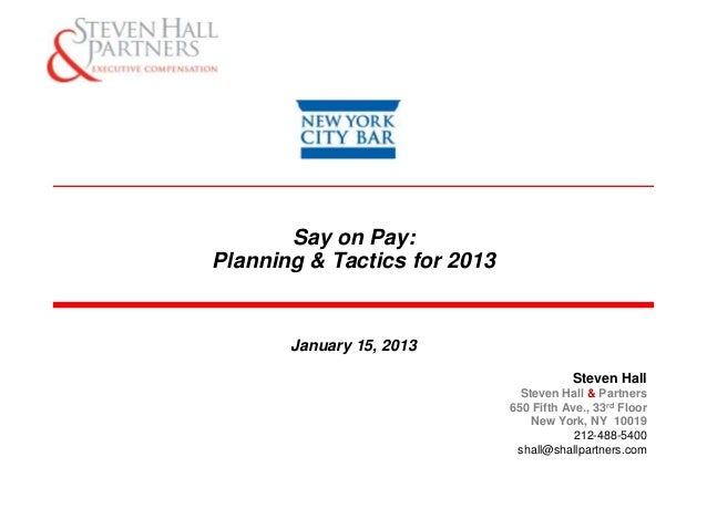 Say on Pay:Planning & Tactics for 2013       January 15, 2013                                         Steven Hall         ...