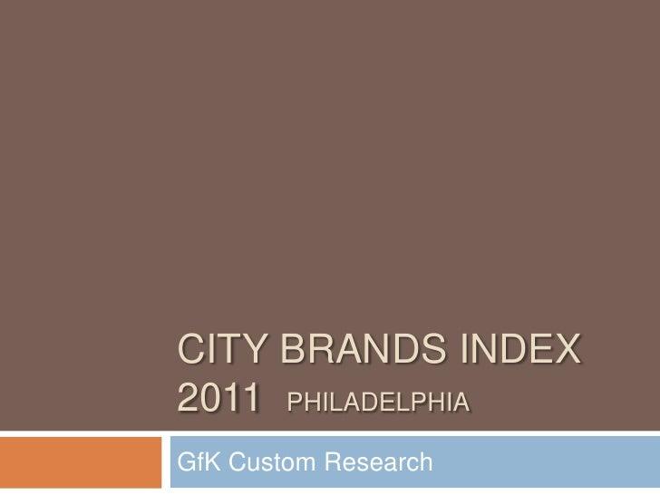 CITY BRANDS INDEX2011 PHILADELPHIAGfK Custom Research