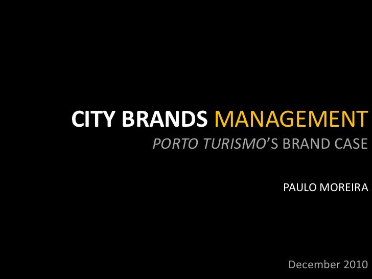 CITY BRANDS MANAGEMENT <br />PORTO TURISMO'S BRAND CASE<br />PAULO MOREIRA<br />December 2010<br />