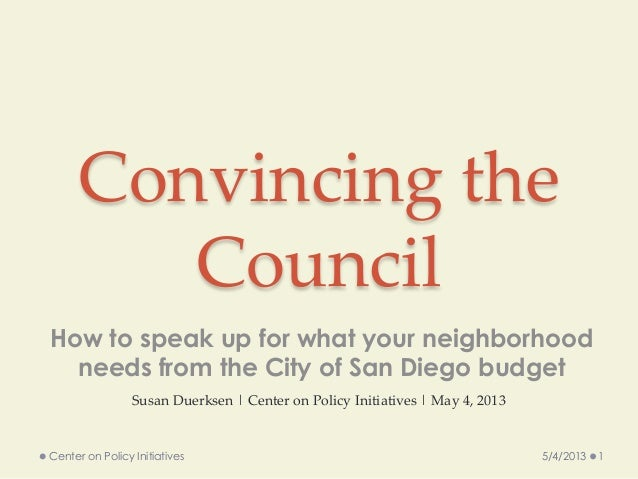 Convincing theCouncilHow to speak up for what your neighborhoodneeds from the City of San Diego budget5/4/2013 1Center on ...