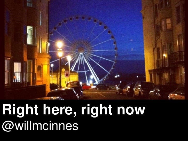 Right here, right now@willmcinnesPage 1 | Social Business Pioneers