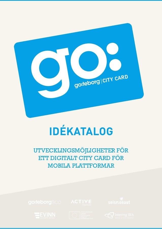 IDÉKATALOG  UTVECKLINGSMÖJLIGHETER FÖR  ETT DIGITALT CITY CARD FÖR  MOBILA PLATTFORMAR CITY CARD