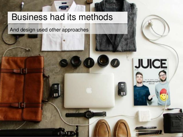 And design used other approaches Business had its methods