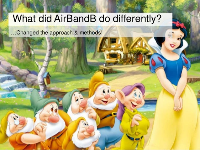 …Changed the approach & methods! What did AirBandB do differently?