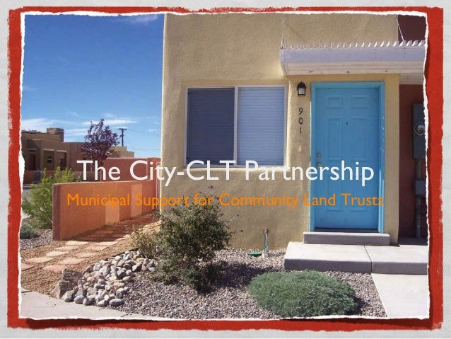 The City-CLT Partnership Municipal Support for Community Land Trusts