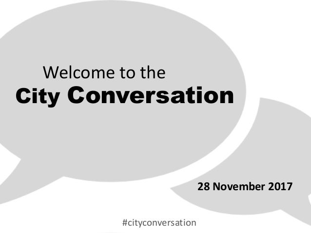 Welcome to the City Conversation 28 November 2017 #cityconversation