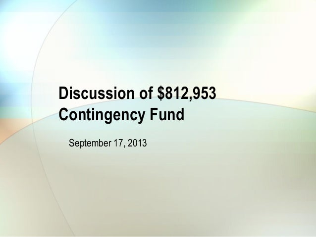 Discussion of $812,953 Contingency Fund September 17, 2013