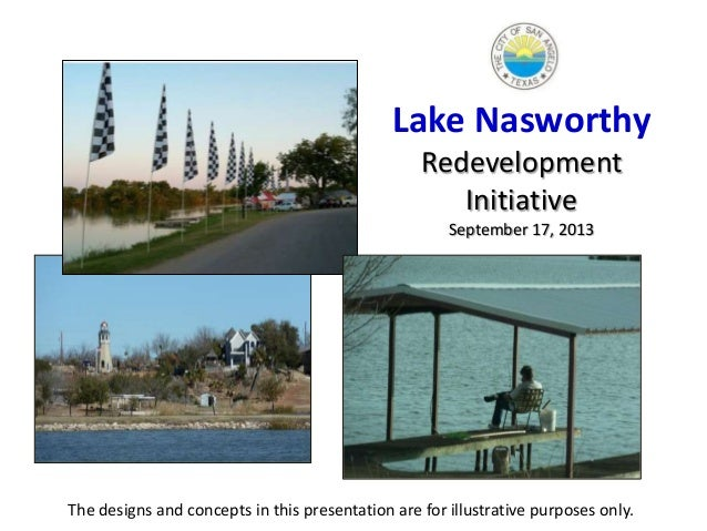 Lake Nasworthy Redevelopment Initiative September 17, 2013 The designs and concepts in this presentation are for illustrat...