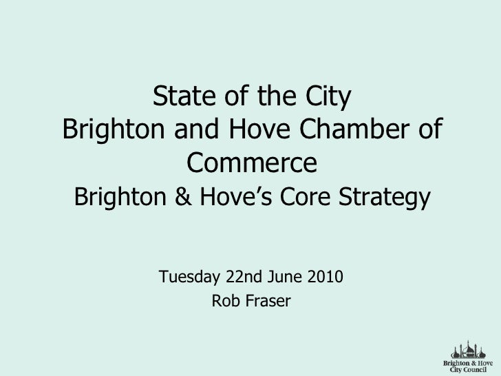 State of the City Brighton and Hove Chamber of Commerce Brighton & Hove's Core Strategy<br />Tuesday 22nd June 2010<br />R...