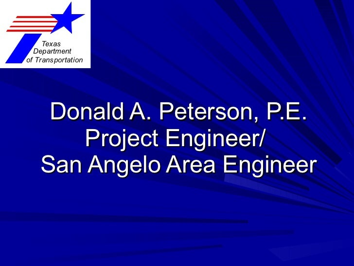 Donald A. Peterson, P.E. Project Engineer/  San Angelo Area Engineer