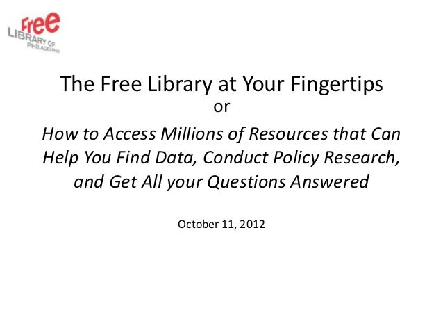 The Free Library at Your Fingertips                     orHow to Access Millions of Resources that CanHelp You Find Data, ...