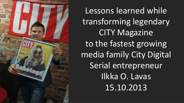 Lessons learned while transforming legendary CITY Magazine to the fastest growing media family City Digital Serial entrepr...
