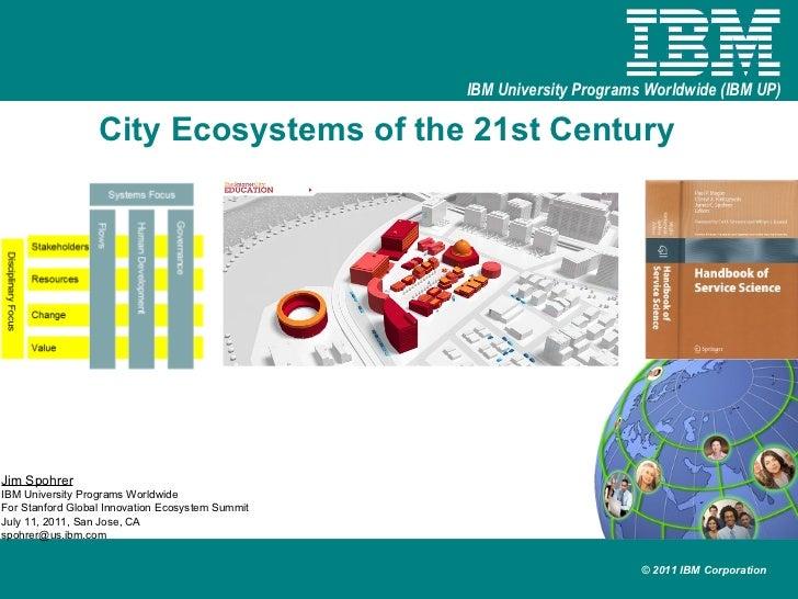 City Ecosystems of the 21st Century  Jim Spohrer   IBM University Programs Worldwide For Stanford Global Innovation Ecosys...